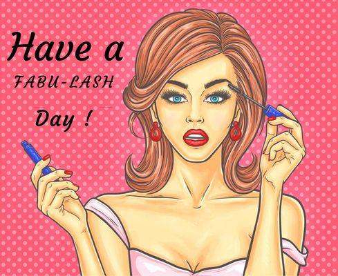 Have A Fabu-Lash Day !